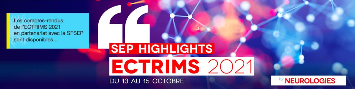 Les comptes-rendus de l'ECTRIMS 2021 en partenariat avec la SFSEP sont disponibles sur le site https://neurologies.ectrims.fr/